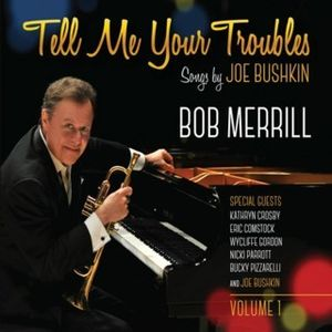 Tell Me Your Troubles: Songs By Joe Bushkin Vol. 1