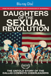 Daughters of the Sexual Revolution: The Untold Story of the DallasCowboys Cheerleaders