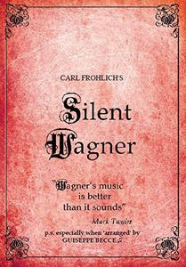 Carl Frolich's Silent Wagner