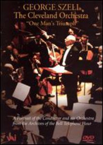 George Szell and the ClevelAnd Orchestra: One Man's Triumph