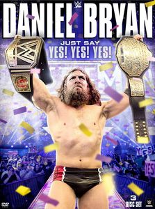Daniel Bryan: Just Say Yes! Yes! Yes!