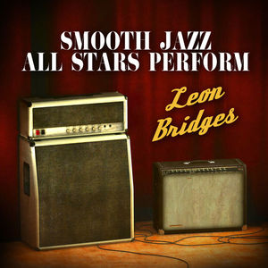 Smooth Jazz All Stars Perform Leon Bridges