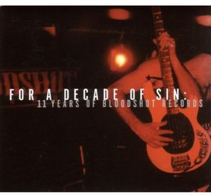 For a Decade of Sin: 11 Years of Bloodshot Records