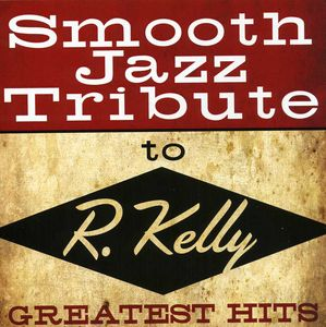 Smooth Jazz Tribute to R Kelly