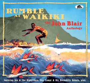 Rumble At Waikiki: John Blair Anthology