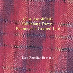 Louisiana Dawn: Poems of a Grafted Life