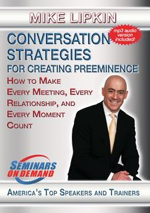 Conversation Strategies For Creating Preeminence: How To Make Every Meeting, Every Relationship
