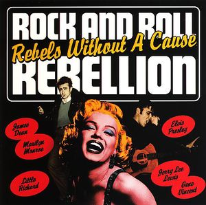Rock and Roll Rebellion: Rebels Without Cause