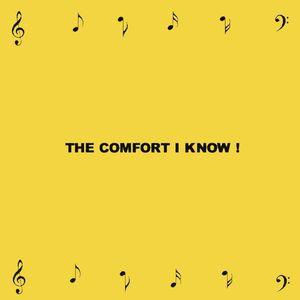 Comfort I Know