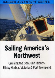 Sailing America's Northwest - Cruising the San Juan Island's FridayHarbor, Victoria and Port Townsend