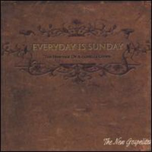 Everyday Is Sunday the Heritage of a Cappella Gosp