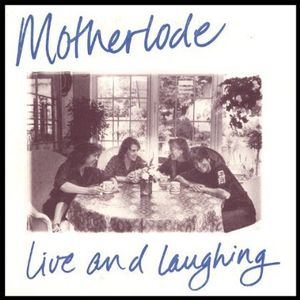 Motherlode: Live & Laughing