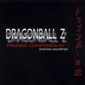 Dragon Ball Z: Trunks Compendium 1 (Original Soundtrack)