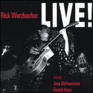 Rick Wurzbacher Live Featuring Joey Defrancesco