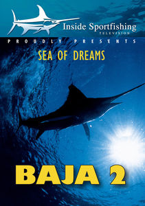 Inside Sportfishing: Baja 2 - Sea Of Dreams