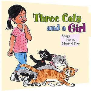Three Cats and a Girl (Songs From the Musical Play)