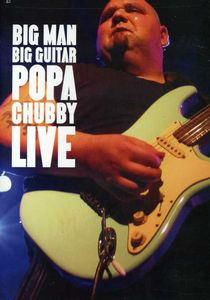 Big Man-Big Guitar, Popa Chubby Live