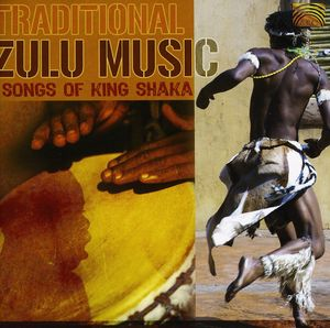 Traditional Zulu Music: Songs of King Shaka