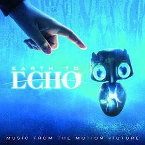 Earth to Echo (Music From the Motion Picture)