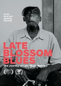 Late Blossom Blues: Journey Of Leo Bud Welch
