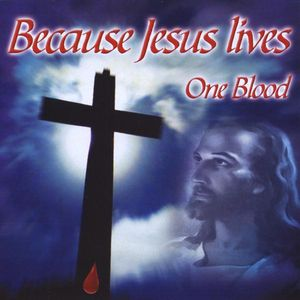 Because Jesus Lives One Blood