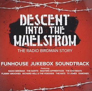 Descent Into The Maelstrom: Radio Birdman Story [Import]