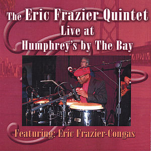 Eric Frazier Quintet Live at Humphrey's By the Bay