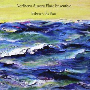 Northern Aurora Flute Ensemble-Between the Seas