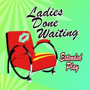 Ladies Done Waiting-Extended Play