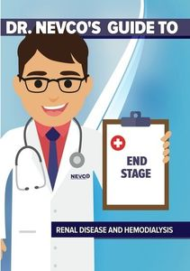 Dr. Nevco's Guide to End Stage Renal Disease and Hemodialysis