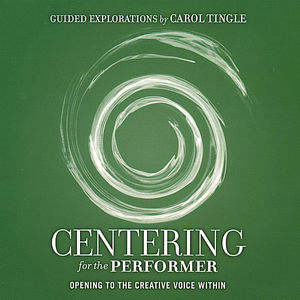 Centering for the Performer-Opening to the Creativ