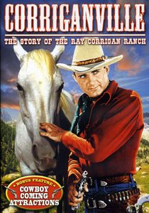 """Corriganville: The Story of Ray """"Crash"""" Corrigan and His Movie Ranch"""