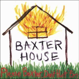Please Baxter Don't Hurt Em