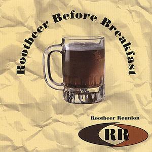 Reunion, Rootbeer : Rootbeer Before Breakfast