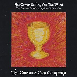 She Comes Sailing On The Wind: The Common Cup Company Live, Vol. 1