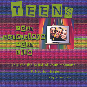 Teens: Your Masterpiece Your Life