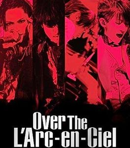 Over the L'arcenciel: Documentary Films World Tour [Import]