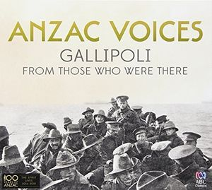 Anzac Voices: Gallipoli from Those Who Were There [Import]