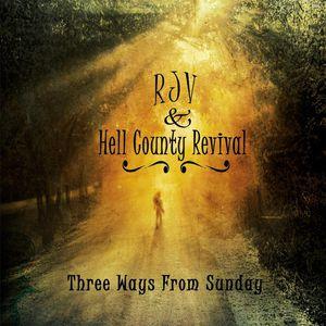 RJV & Hell County Revival : Three Ways from Sunday