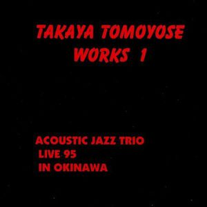 Takaya Tomoyose Work1: Acoustic Jazz Trio Live 95