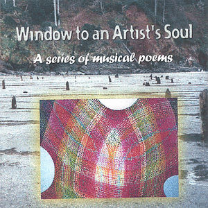 Window to An Artists Soul a Series of Musical Poem