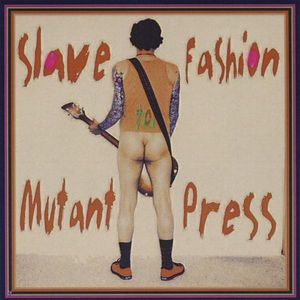 Mutant Press : Slave to Fashion