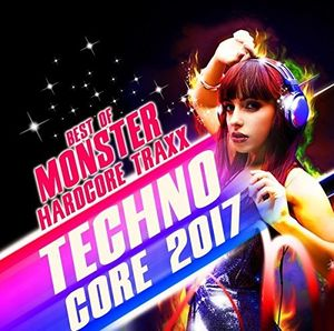 Techno Core 2017: Best Of Monster Hardcore Traxx