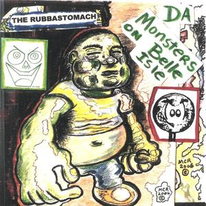 Rubbastomach Album: Da Monsters on Belle Isle