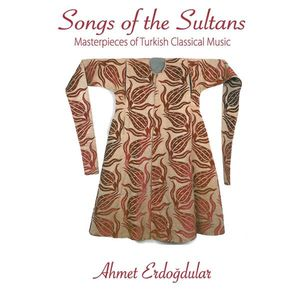 Songs of the Sultans Masterpieces of Turkish Clas