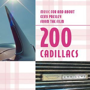 200 Cadillacs (Music for and About Elvis Presley for the Film)