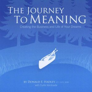 Journey to Meaning: Creating the Business & Life O