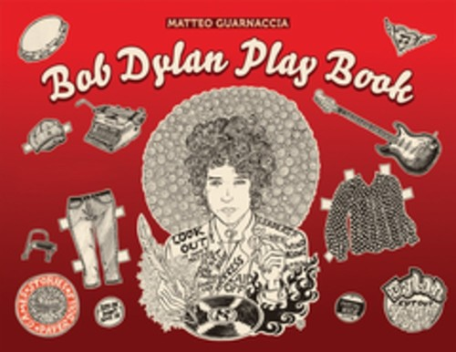 Matteo Guarnaccia - Bob Dylan Play Book