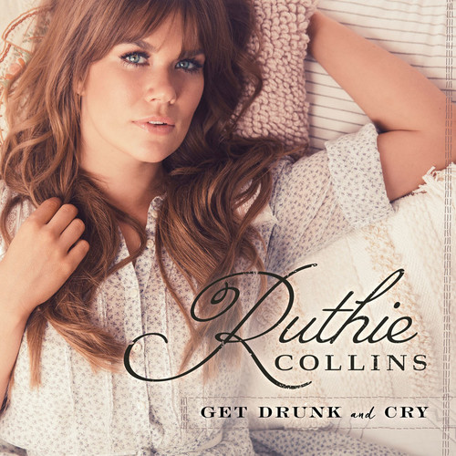 Ruthie Collins - Get Drunk And Cry