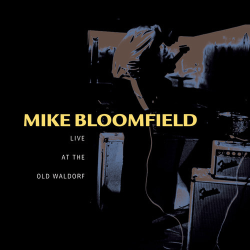Michael Bloomfield - Live at the Old Waldorf